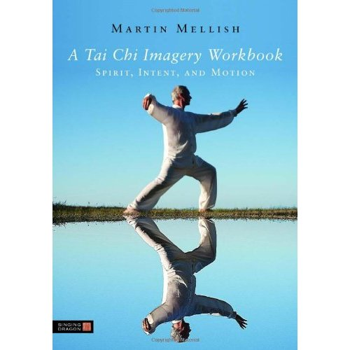 Tai Chi Imagery Workbook: Spirit, Intent, and Motion